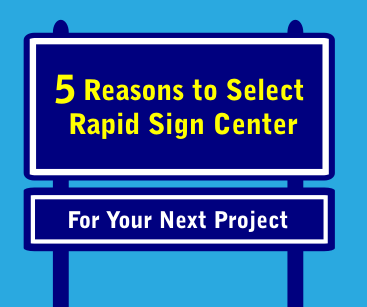 5 Reasons to select Rapid Sign Center for your new project